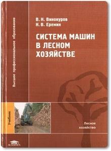 Система машин в лесном хозяйстве - Винокуров В. Н. и др.